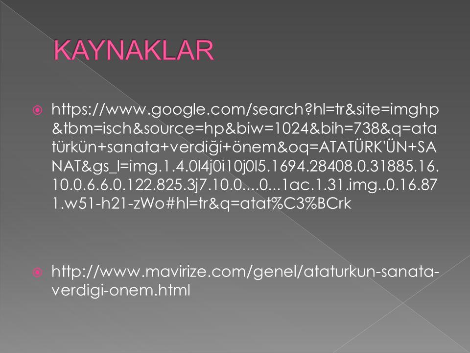  https://www.google.com/search?hl=tr&site=imghp &tbm=isch&source=hp&biw=1024&bih=738&q=ata türkün+sanata+verdiği+önem&oq=ATATÜRK'ÜN+SA NAT&gs_l=img.1