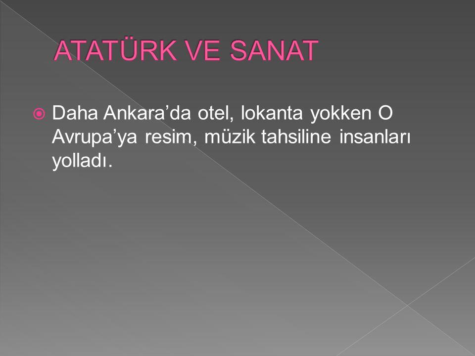  Atatürk, Türkiye'nin yeniden yapılanma döneminde, milli kültürü yansıtan bir sanat anlayışının oluşması adına önemli adımlar atmıştır.