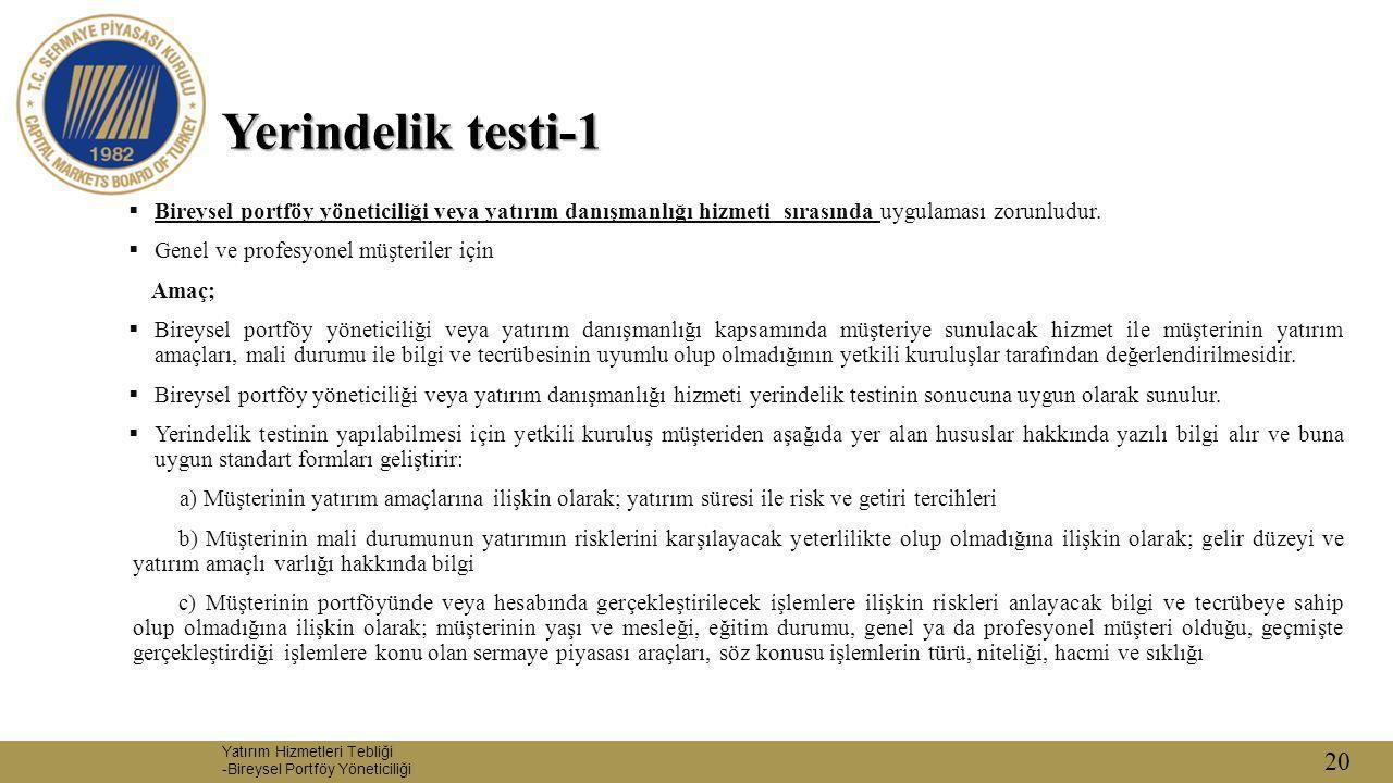 20 Yerindelik testi-1  Bireysel portföy yöneticiliği veya yatırım danışmanlığı hizmeti sırasında uygulaması zorunludur.  Genel ve profesyonel müşter