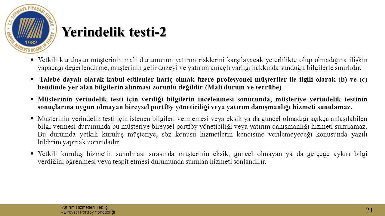 21 Yerindelik testi-2  Yetkili kuruluşun müşterinin mali durumunun yatırım risklerini karşılayacak yeterlilikte olup olmadığına ilişkin yapacağı değe