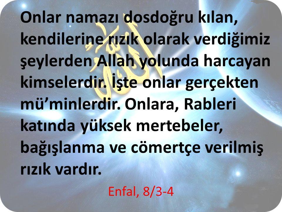 Onlar namazı dosdoğru kılan, kendilerine rızık olarak verdiğimiz şeylerden Allah yolunda harcayan kimselerdir. İşte onlar gerçekten mü'minlerdir. Onla
