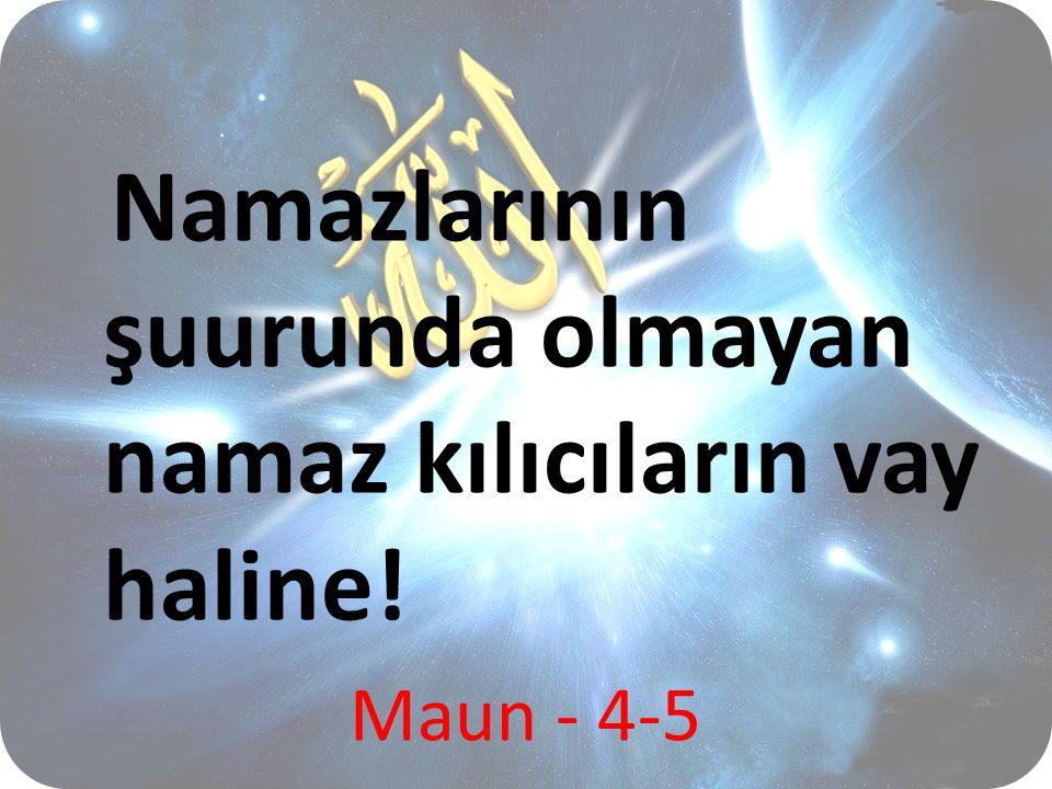 Namazlarının şuurunda olmayan namaz kılıcıların vay haline! Maun - 4-5
