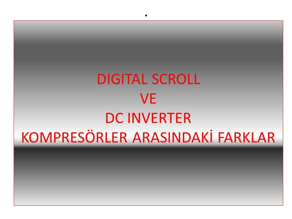 . DIGITAL SCROLL VE DC INVERTER KOMPRESÖRLER ARASINDAKİ FARKLAR
