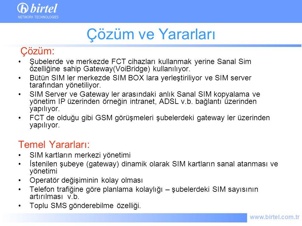 www.birtel.com.tr Çözüm ve Yararları Çözüm: Şubelerde ve merkezde FCT cihazları kullanmak yerine Sanal Sim özelliğine sahip Gateway(VoiBridge) kullanı