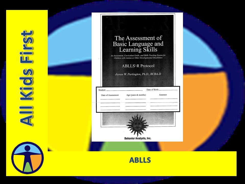 ABLLS Tüm ABLLS uygulandığında 10-12 saat süren bir değerlendirme.