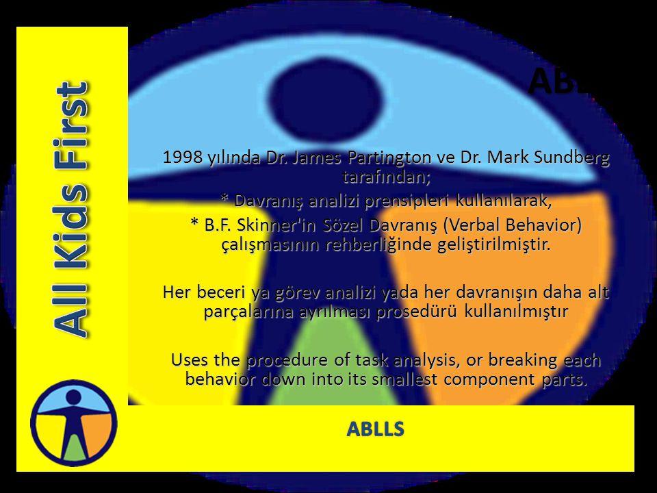 ABLLS Test çocuğun ilk değerlendirilme aşamasında, çocuğun A-Z ye kodlanmış 25 beceri alanında hangi seviyede olduğunu belirlemek için kullanılmalı Test sonuçlarına göre çocuğun sosyal, davranışsal, ve akademik gelişimi için hedefler belirlerken rehber müfredat görevi görür.
