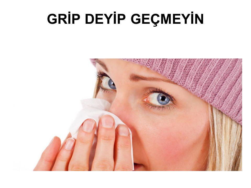 GRİBE SAVAŞ AÇABİLİRSİNİZ Grip, aniden başlayan bulgular ile kendini gösterir.