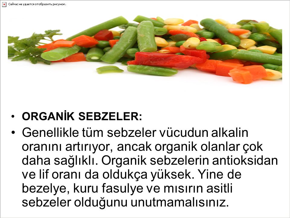 ORGANİK SEBZELER: Genellikle tüm sebzeler vücudun alkalin oranını artırıyor, ancak organik olanlar çok daha sağlıklı. Organik sebzelerin antioksidan v