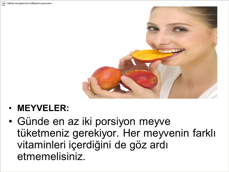 MEYVELER: Günde en az iki porsiyon meyve tüketmeniz gerekiyor. Her meyvenin farklı vitaminleri içerdiğini de göz ardı etmemelisiniz.