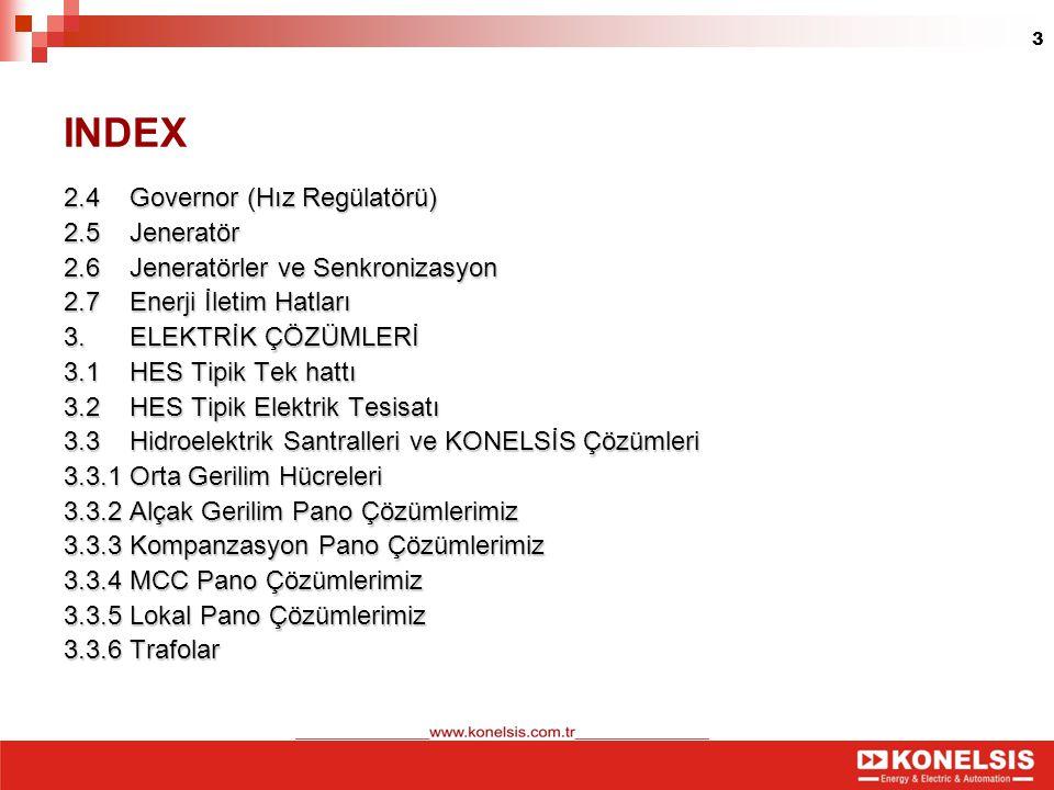 3 INDEX 2.4 Governor (Hız Regülatörü) 2.5 Jeneratör 2.6 Jeneratörler ve Senkronizasyon 2.7 Enerji İletim Hatları 3. ELEKTRİK ÇÖZÜMLERİ 3.1 HES Tipik T