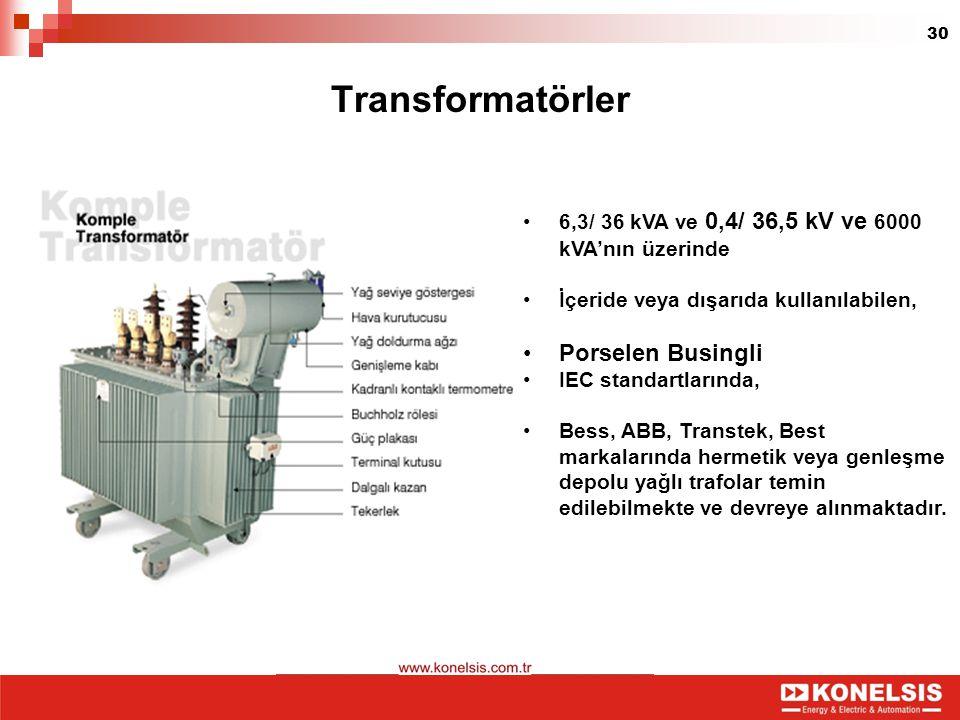 30 Transformatörler 6,3/ 36 kVA ve 0,4/ 36,5 kV ve 6000 kVA'nın üzerinde İçeride veya dışarıda kullanılabilen, Porselen Busingli IEC standartlarında,