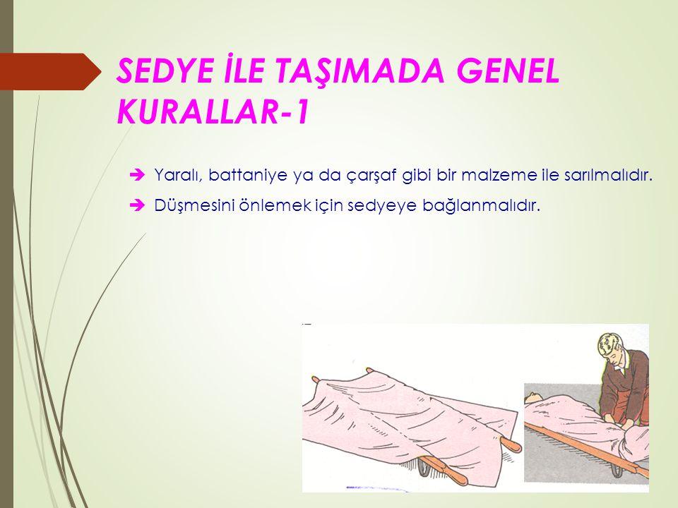 SEDYE İLE TAŞIMADA GENEL KURALLAR-1  Yaralı, battaniye ya da çarşaf gibi bir malzeme ile sarılmalıdır.