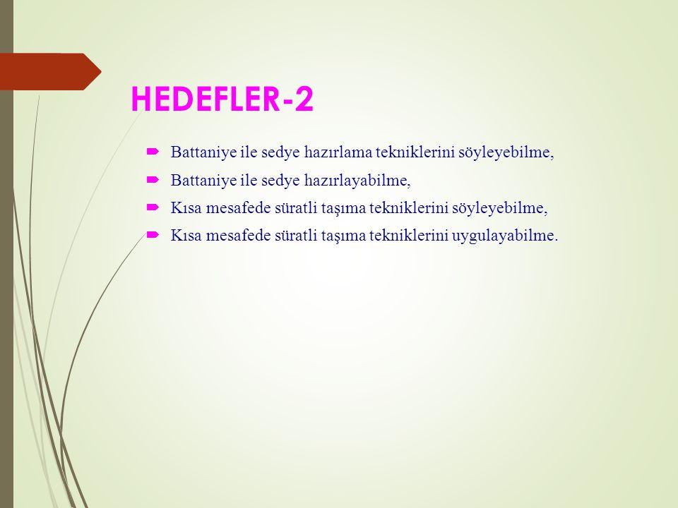 HEDEFLER-2  Battaniye ile sedye hazırlama tekniklerini söyleyebilme,  Battaniye ile sedye hazırlayabilme,  Kısa mesafede süratli taşıma tekniklerini söyleyebilme,  Kısa mesafede süratli taşıma tekniklerini uygulayabilme.