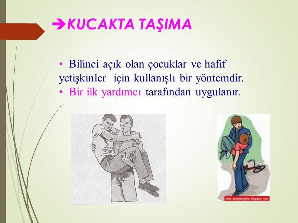  KUCAKTA TAŞIMA Bilinci açık olan çocuklar ve hafif yetişkinler için kullanışlı bir yöntemdir.