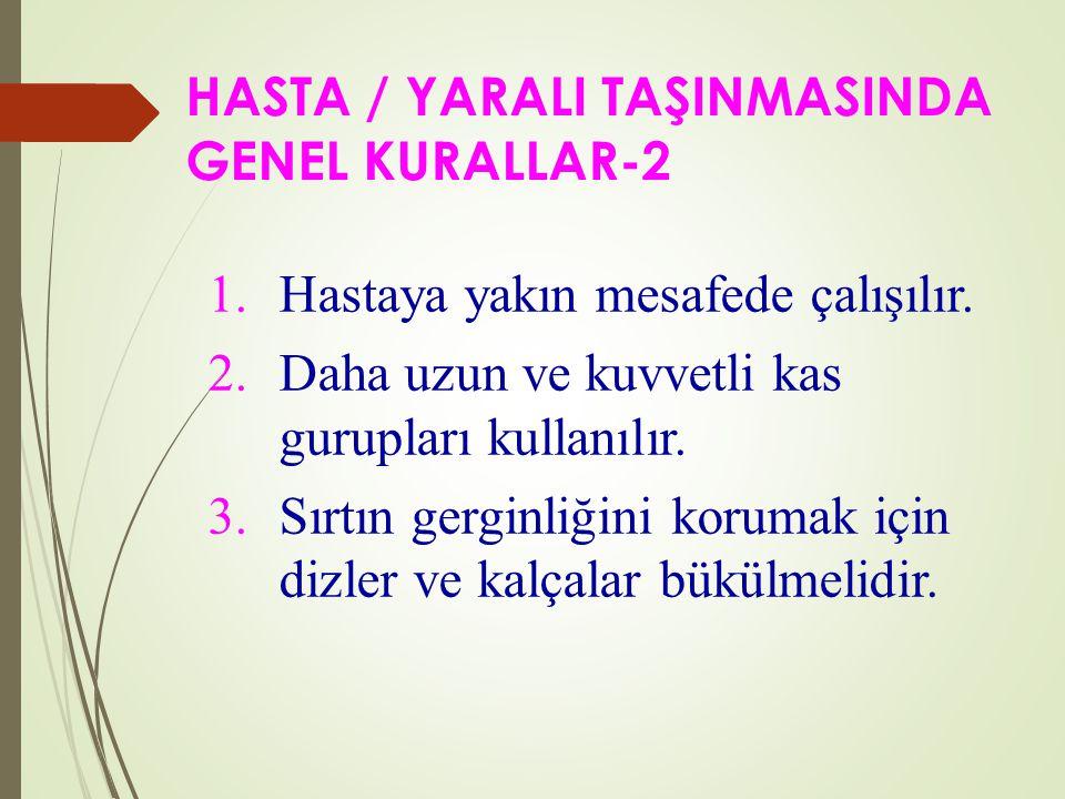 HASTA / YARALI TAŞINMASINDA GENEL KURALLAR-2 1.Hastaya yakın mesafede çalışılır.