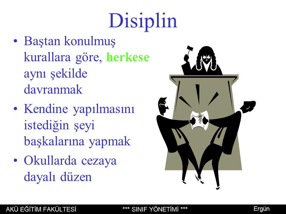 Disiplin Baştan konulmuş kurallara göre, herkese aynı şekilde davranmak Kendine yapılmasını istediğin şeyi başkalarına yapmak Okullarda cezaya dayalı