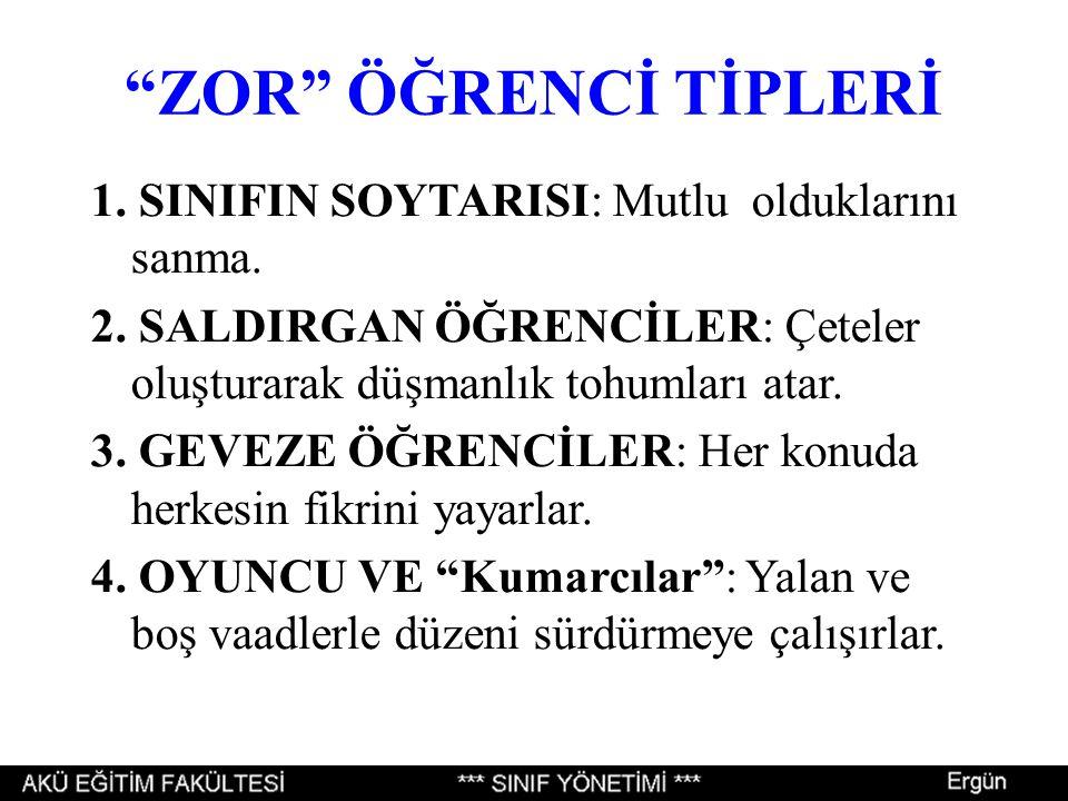 """""""ZOR"""" ÖĞRENCİ TİPLERİ 1. SINIFIN SOYTARISI: Mutlu olduklarını sanma. 2. SALDIRGAN ÖĞRENCİLER: Çeteler oluşturarak düşmanlık tohumları atar. 3. GEVEZE"""