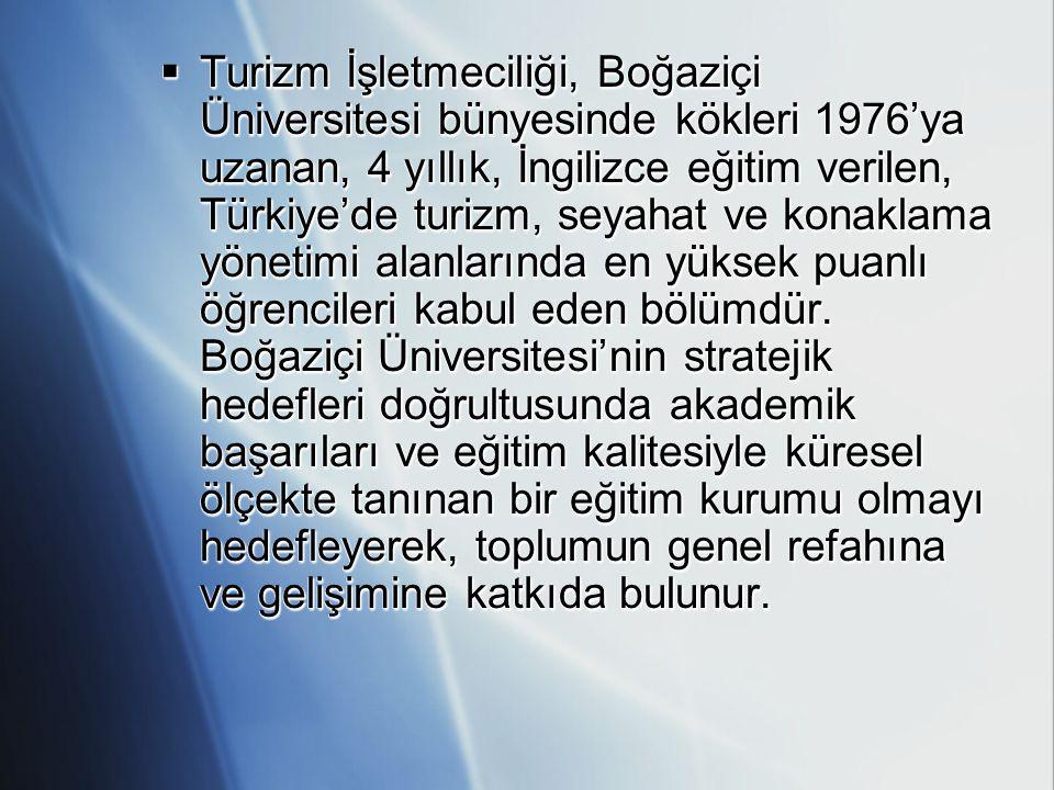  Turizm İşletmeciliği, Boğaziçi Üniversitesi bünyesinde kökleri 1976'ya uzanan, 4 yıllık, İngilizce eğitim verilen, Türkiye'de turizm, seyahat ve kon
