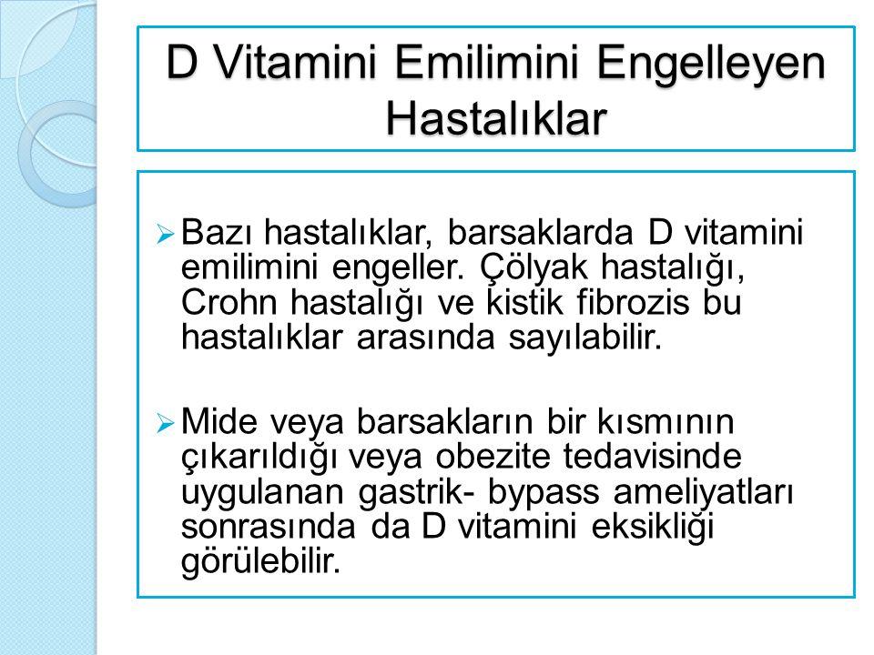 D Vitamini Emilimini Engelleyen Hastalıklar  Bazı hastalıklar, barsaklarda D vitamini emilimini engeller. Çölyak hastalığı, Crohn hastalığı ve kistik