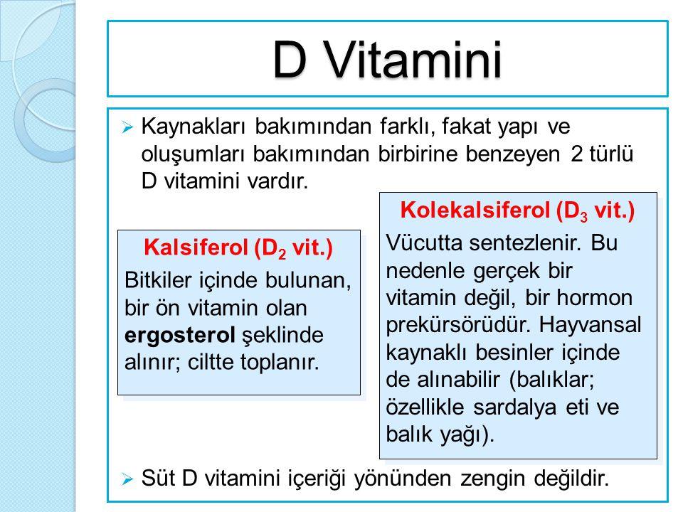 D Vitamini  Kaynakları bakımından farklı, fakat yapı ve oluşumları bakımından birbirine benzeyen 2 türlü D vitamini vardır.  Süt D vitamini içeriği