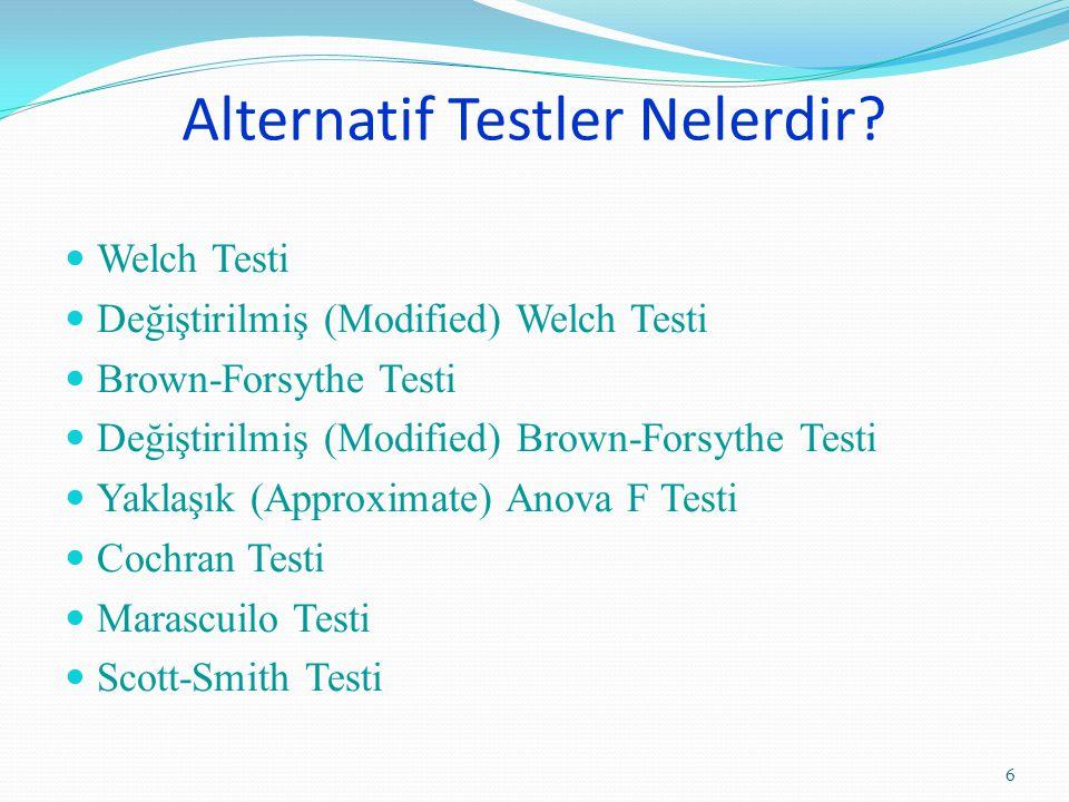 Alternatif Testler Nelerdir? Welch Testi Değiştirilmiş (Modified) Welch Testi Brown-Forsythe Testi Değiştirilmiş (Modified) Brown-Forsythe Testi Yakla