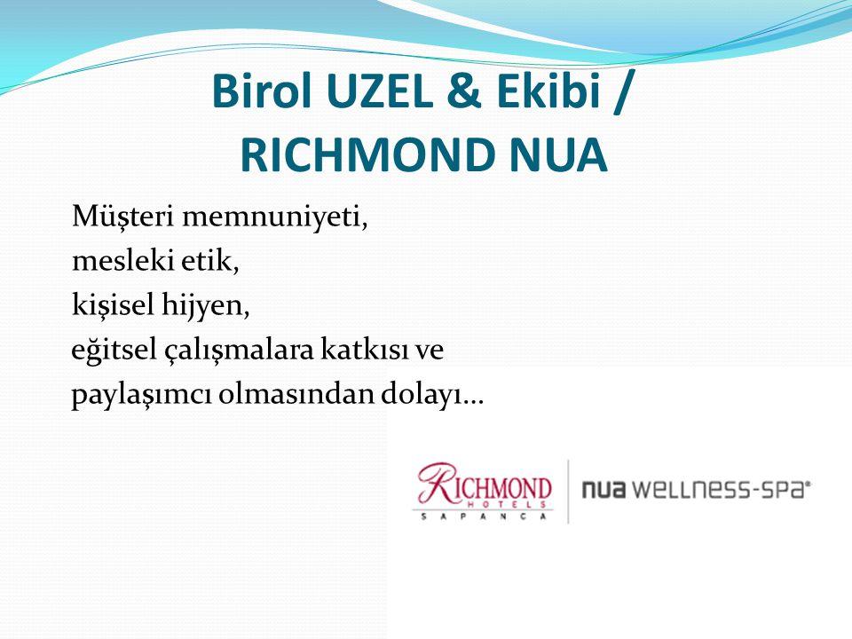 Birol UZEL & Ekibi / RICHMOND NUA Müşteri memnuniyeti, mesleki etik, kişisel hijyen, eğitsel çalışmalara katkısı ve paylaşımcı olmasından dolayı…