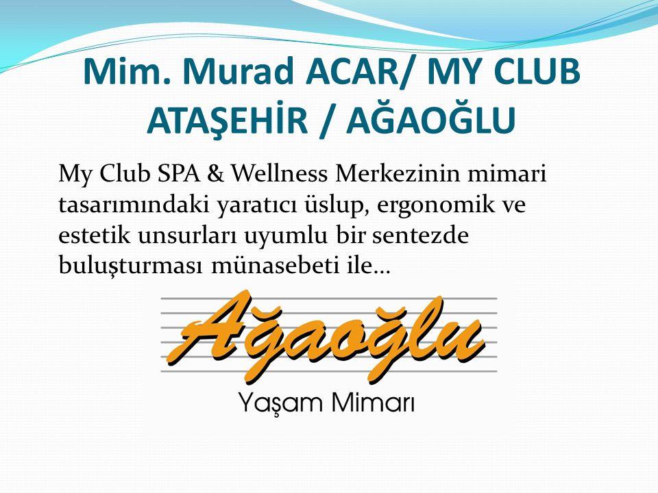 Mim. Murad ACAR/ MY CLUB ATAŞEHİR / AĞAOĞLU My Club SPA & Wellness Merkezinin mimari tasarımındaki yaratıcı üslup, ergonomik ve estetik unsurları uyum
