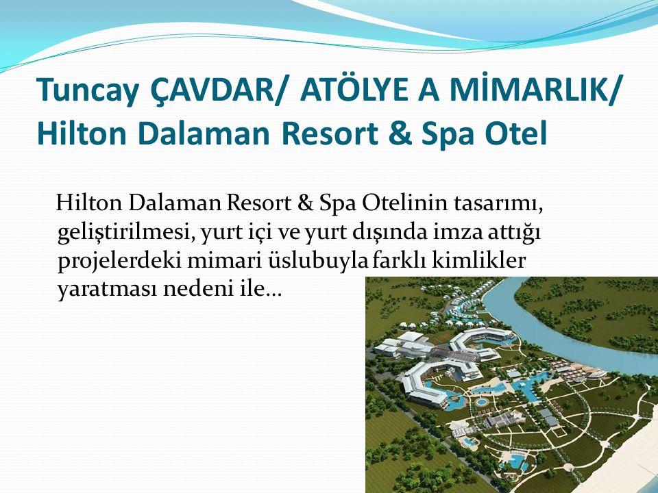 Tuncay ÇAVDAR/ ATÖLYE A MİMARLIK/ Hilton Dalaman Resort & Spa Otel Hilton Dalaman Resort & Spa Otelinin tasarımı, geliştirilmesi, yurt içi ve yurt dışında imza attığı projelerdeki mimari üslubuyla farklı kimlikler yaratması nedeni ile…