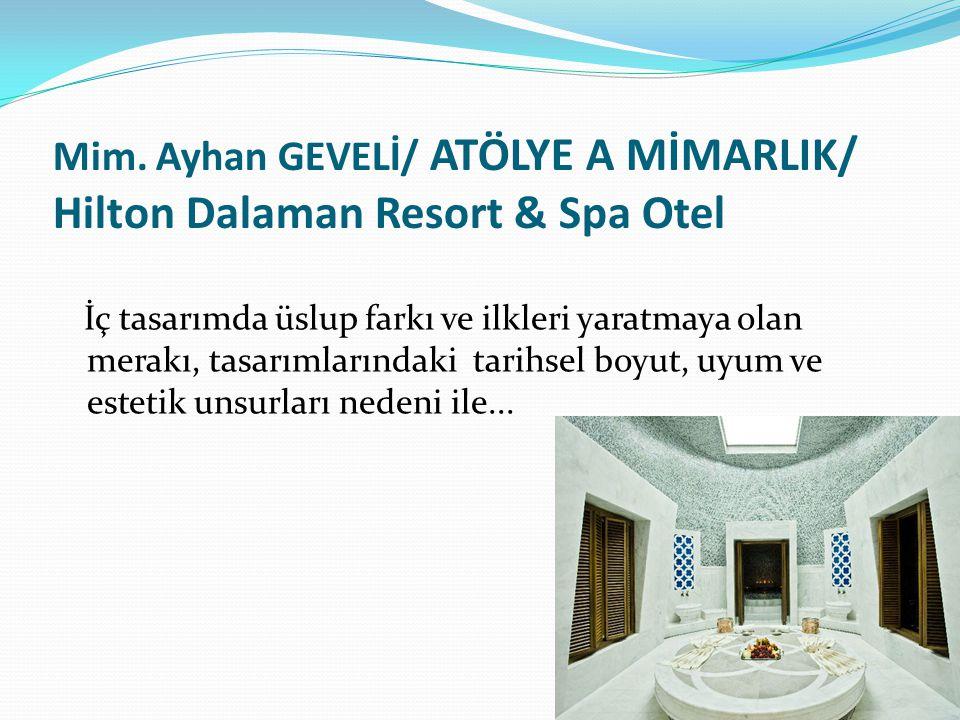 Mim. Ayhan GEVELİ/ ATÖLYE A MİMARLIK/ Hilton Dalaman Resort & Spa Otel İç tasarımda üslup farkı ve ilkleri yaratmaya olan merakı, tasarımlarındaki tar
