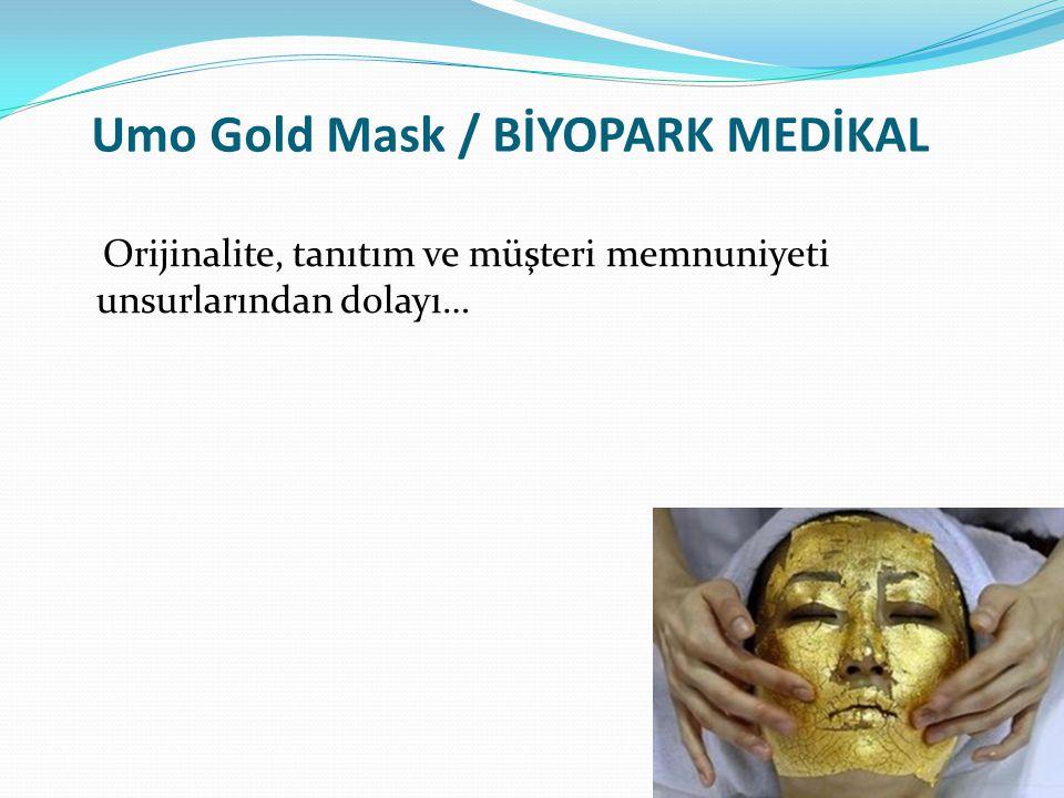 Umo Gold Mask / BİYOPARK MEDİKAL Orijinalite, tanıtım ve müşteri memnuniyeti unsurlarından dolayı…
