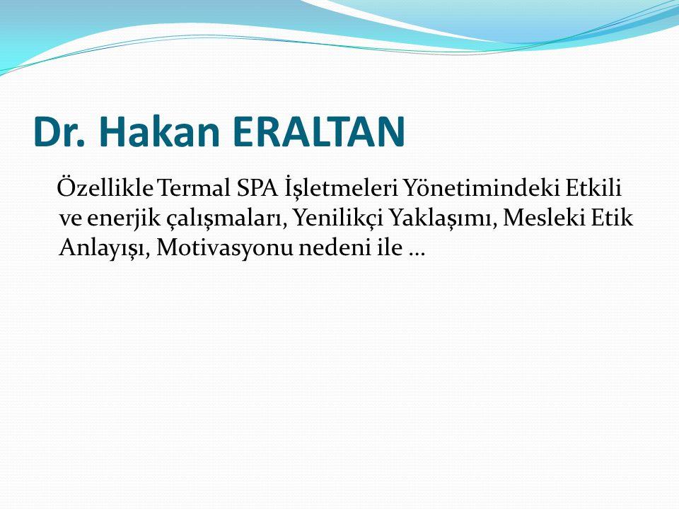 Dr. Hakan ERALTAN Özellikle Termal SPA İşletmeleri Yönetimindeki Etkili ve enerjik çalışmaları, Yenilikçi Yaklaşımı, Mesleki Etik Anlayışı, Motivasyon
