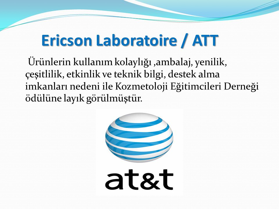 Ericson Laboratoire / ATT Ürünlerin kullanım kolaylığı,ambalaj, yenilik, çeşitlilik, etkinlik ve teknik bilgi, destek alma imkanları nedeni ile Kozmetoloji Eğitimcileri Derneği ödülüne layık görülmüştür.