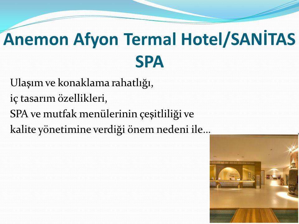 Anemon Afyon Termal Hotel/SANİTAS SPA Ulaşım ve konaklama rahatlığı, iç tasarım özellikleri, SPA ve mutfak menülerinin çeşitliliği ve kalite yönetimine verdiği önem nedeni ile…