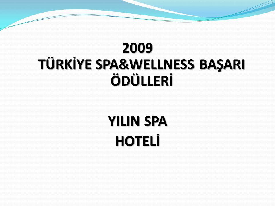 2009 TÜRKİYE SPA&WELLNESS BAŞARI ÖDÜLLERİ YILIN SPA HOTELİ