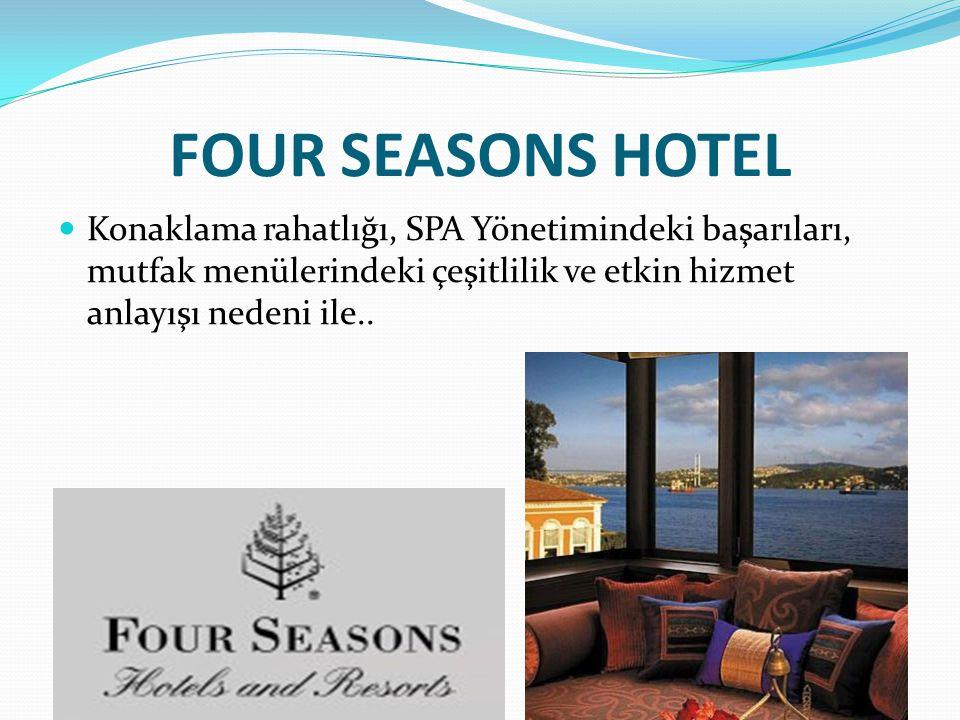 FOUR SEASONS HOTEL Konaklama rahatlığı, SPA Yönetimindeki başarıları, mutfak menülerindeki çeşitlilik ve etkin hizmet anlayışı nedeni ile..