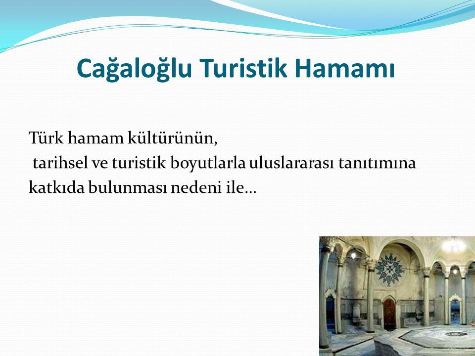 Cağaloğlu Turistik Hamamı Türk hamam kültürünün, tarihsel ve turistik boyutlarla uluslararası tanıtımına katkıda bulunması nedeni ile…