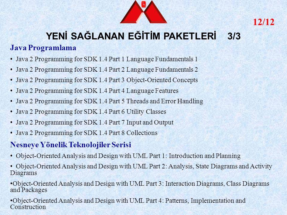12/12 YENİ SAĞLANAN EĞİTİM PAKETLERİ 3/3 Java Programlama Java 2 Programming for SDK 1.4 Part 1 Language Fundamentals 1 Java 2 Programming for SDK 1.4