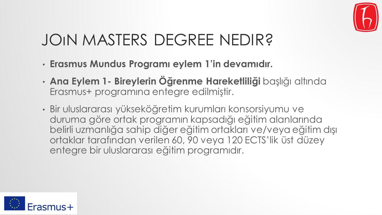 JOıN MASTERS DEGREE NEDIR? Erasmus Mundus Programı eylem 1'in devamıdır. Ana Eylem 1- Bireylerin Öğrenme Hareketliliği başlığı altında Erasmus+ progra