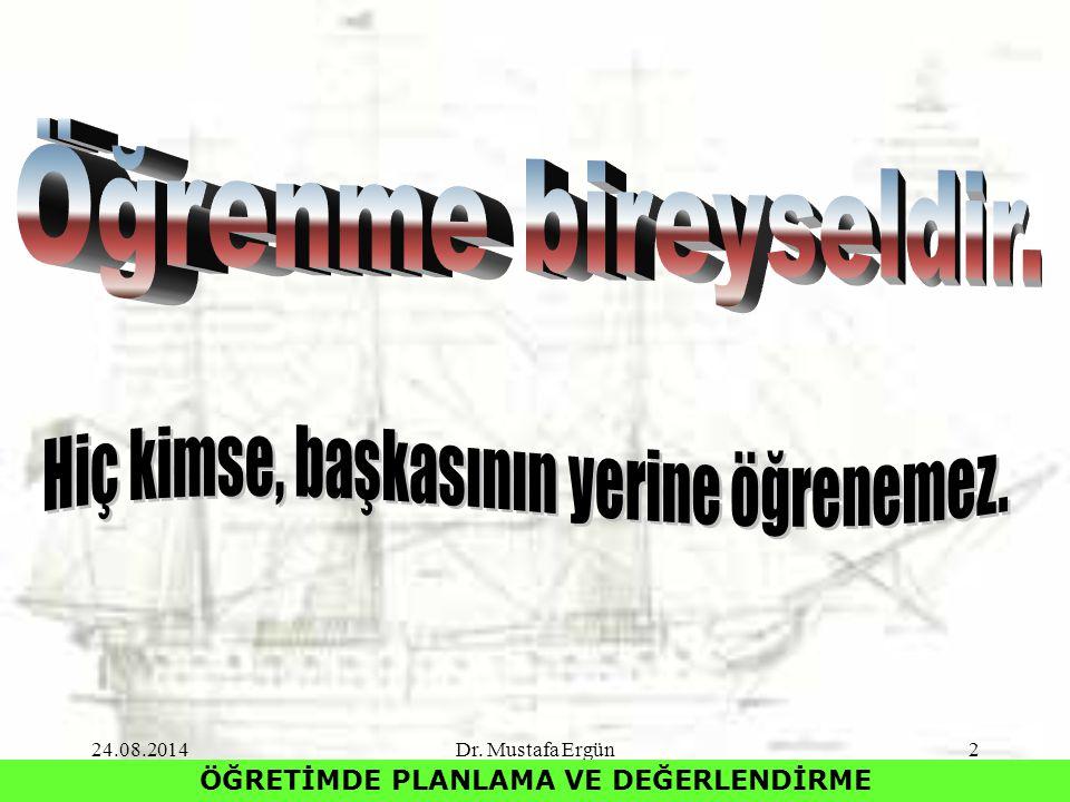 24.08.2014Dr. Mustafa Ergün2 ÖĞRETİMDE PLANLAMA VE DEĞERLENDİRME