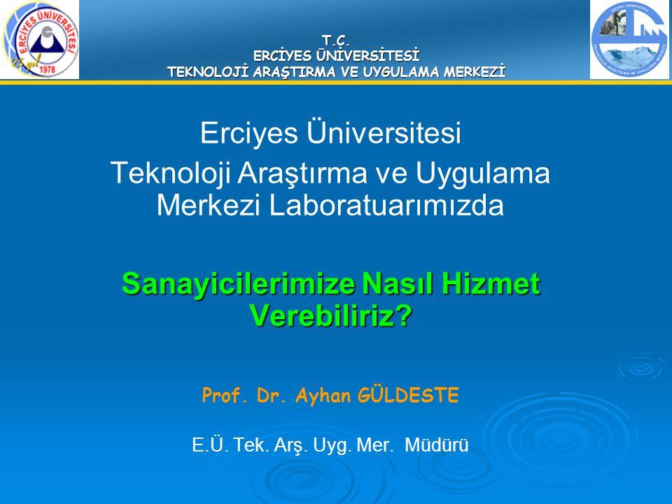 T.C. ERCİYES ÜNİVERSİTESİ TEKNOLOJİ ARAŞTIRMA VE UYGULAMA MERKEZİ Erciyes Üniversitesi Teknoloji Araştırma ve Uygulama Merkezi Laboratuarımızda Sanayi