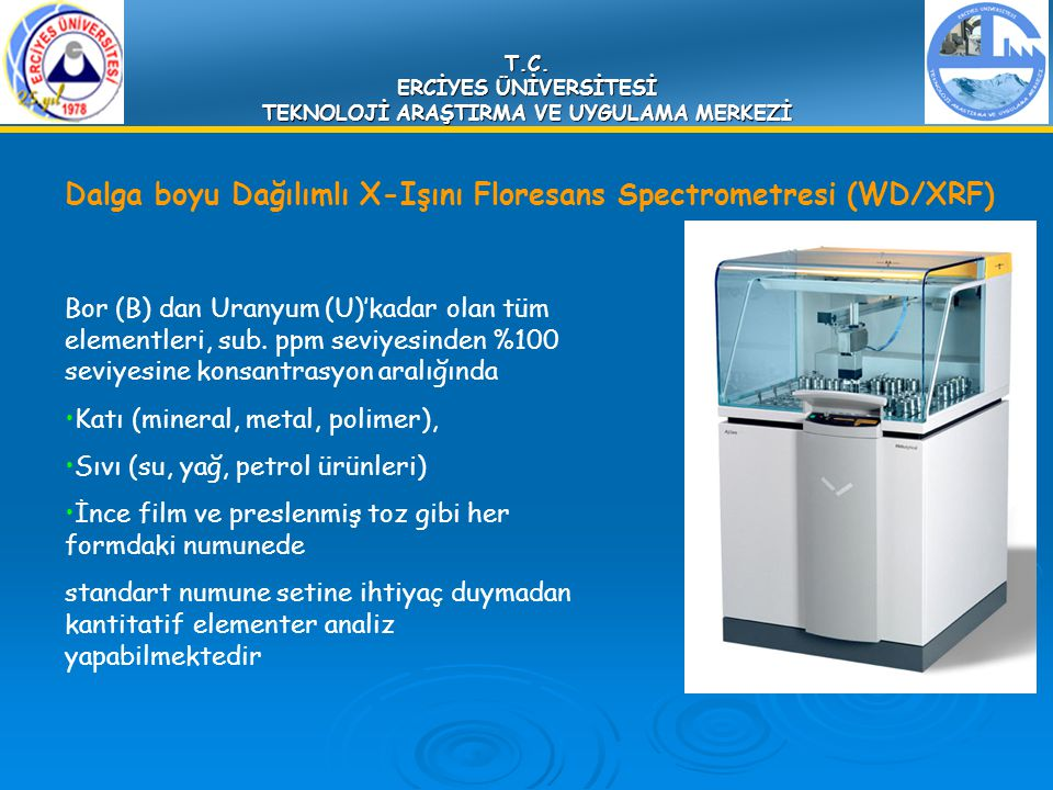 T.C. ERCİYES ÜNİVERSİTESİ TEKNOLOJİ ARAŞTIRMA VE UYGULAMA MERKEZİ Dalga boyu Dağılımlı X-Işını Floresans Spectrometresi (WD/XRF) Bor (B) dan Uranyum (