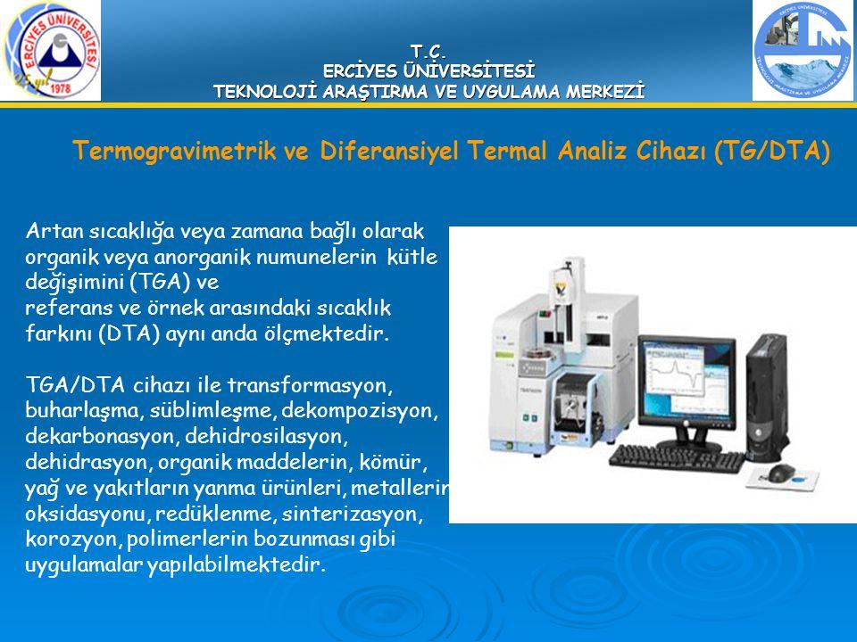 T.C. ERCİYES ÜNİVERSİTESİ TEKNOLOJİ ARAŞTIRMA VE UYGULAMA MERKEZİ Termogravimetrik ve Diferansiyel Termal Analiz Cihazı (TG/DTA) Artan sıcaklığa veya