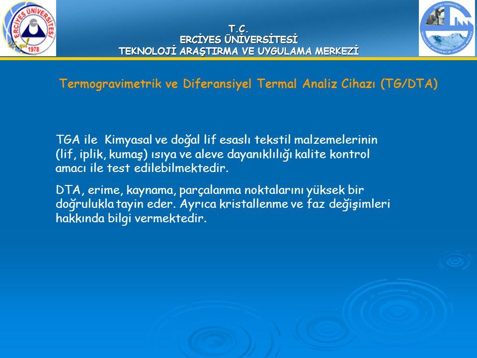 T.C. ERCİYES ÜNİVERSİTESİ TEKNOLOJİ ARAŞTIRMA VE UYGULAMA MERKEZİ Termogravimetrik ve Diferansiyel Termal Analiz Cihazı (TG/DTA) TGA ile Kimyasal ve d