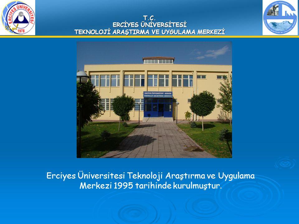 T.C. ERCİYES ÜNİVERSİTESİ TEKNOLOJİ ARAŞTIRMA VE UYGULAMA MERKEZİ Erciyes Üniversitesi Teknoloji Araştırma ve Uygulama Merkezi 1995 tarihinde kurulmuş