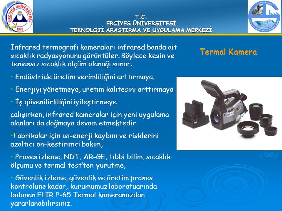 T.C. ERCİYES ÜNİVERSİTESİ TEKNOLOJİ ARAŞTIRMA VE UYGULAMA MERKEZİ Termal Kamera Infrared termografi kameraları infrared banda ait sıcaklık radyasyonun
