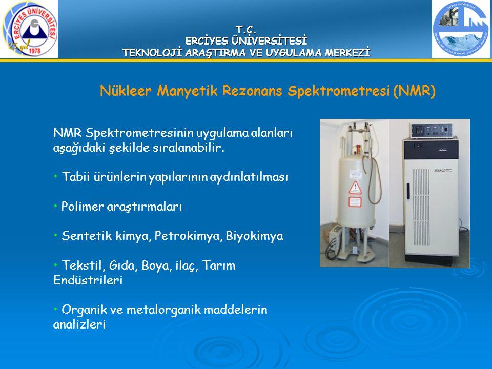 T.C. ERCİYES ÜNİVERSİTESİ TEKNOLOJİ ARAŞTIRMA VE UYGULAMA MERKEZİ Nükleer Manyetik Rezonans Spektrometresi (NMR) NMR Spektrometresinin uygulama alanla