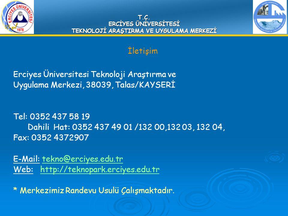 T.C. ERCİYES ÜNİVERSİTESİ TEKNOLOJİ ARAŞTIRMA VE UYGULAMA MERKEZİ İletişim Erciyes Üniversitesi Teknoloji Araştırma ve Uygulama Merkezi, 38039, Talas/