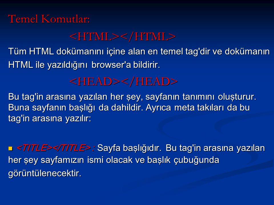 Temel Komutlar: Tüm HTML dokümanını içine alan en temel tag dir ve dokümanın HTML ile yazıldığını browser a bildirir.
