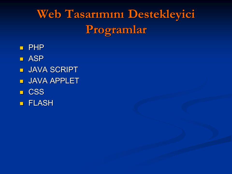 Web Tasarımını Destekleyici Programlar PHP PHP ASP ASP JAVA SCRIPT JAVA SCRIPT JAVA APPLET JAVA APPLET CSS CSS FLASH FLASH