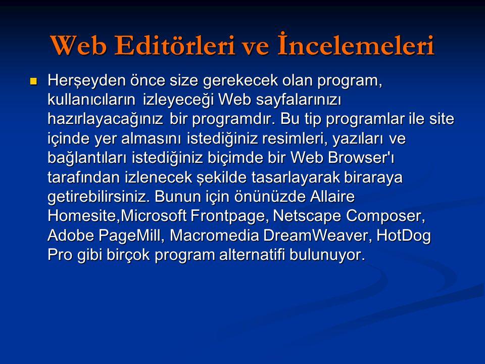 Web Editörleri ve İncelemeleri Herşeyden önce size gerekecek olan program, kullanıcıların izleyeceği Web sayfalarınızı hazırlayacağınız bir programdır.